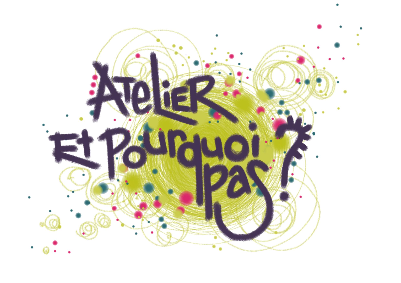 Atelier Et Pourquoi Pas?